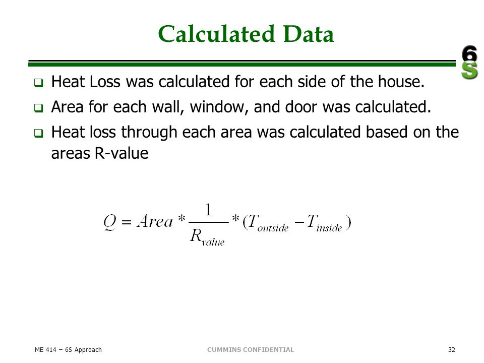 CUMMINS CONFIDENTIAL Calculated Data Heat Loss was calculated for each side of the house. Area for each wall, window, and door was calculated. Heat lo
