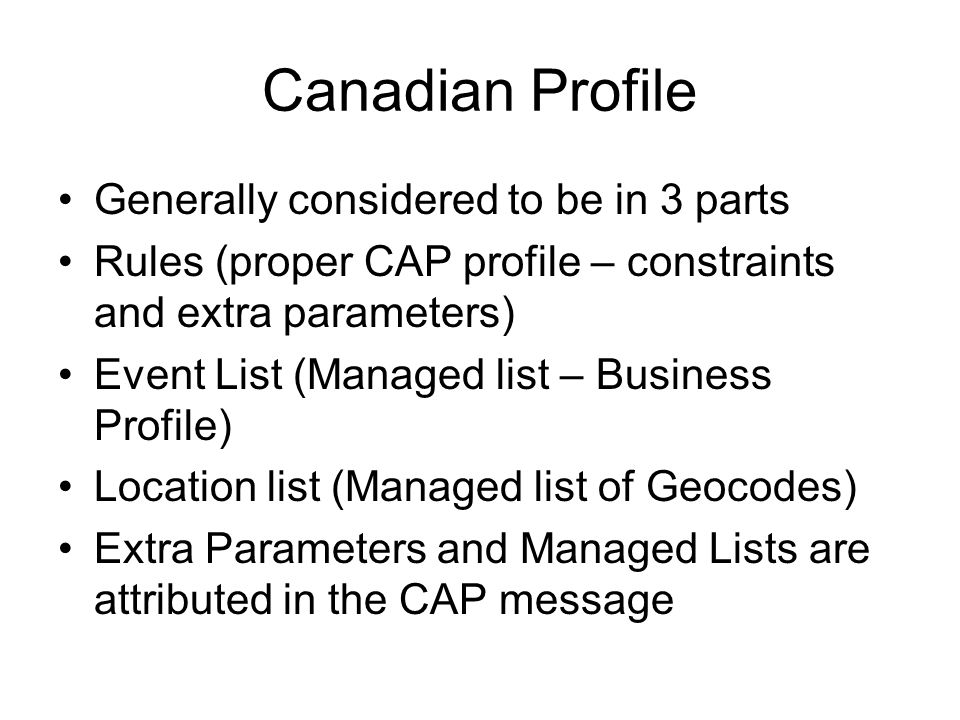 Clients NAAD – National Alerts, Aggregation and Dissemination MASAS – Multi Agency – Situational Awareness System Alberta – Provincial system Agreements in place or in development with each