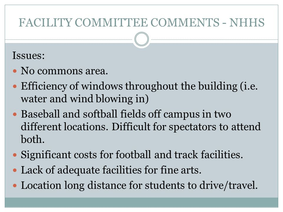 FACILITY COMMITTEE COMMENTS - NHHS Issues: No commons area. Efficiency of windows throughout the building (i.e. water and wind blowing in) Baseball an