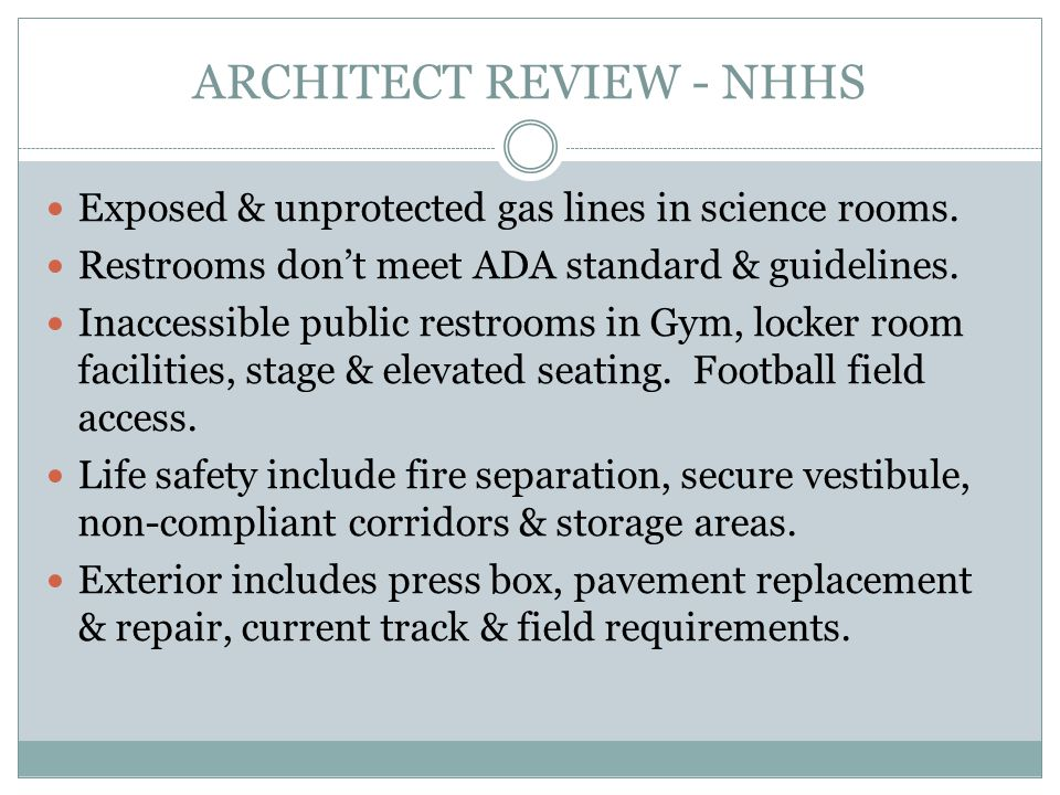 ARCHITECT REVIEW - NHHS Exposed & unprotected gas lines in science rooms. Restrooms dont meet ADA standard & guidelines. Inaccessible public restrooms