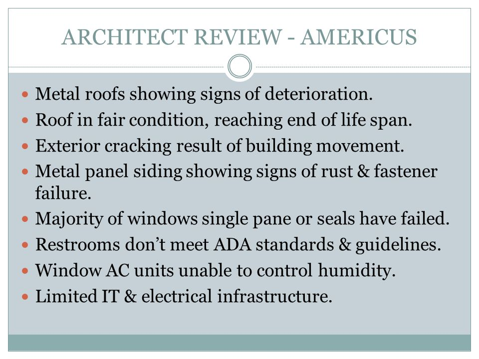 ARCHITECT REVIEW - AMERICUS Metal roofs showing signs of deterioration. Roof in fair condition, reaching end of life span. Exterior cracking result of