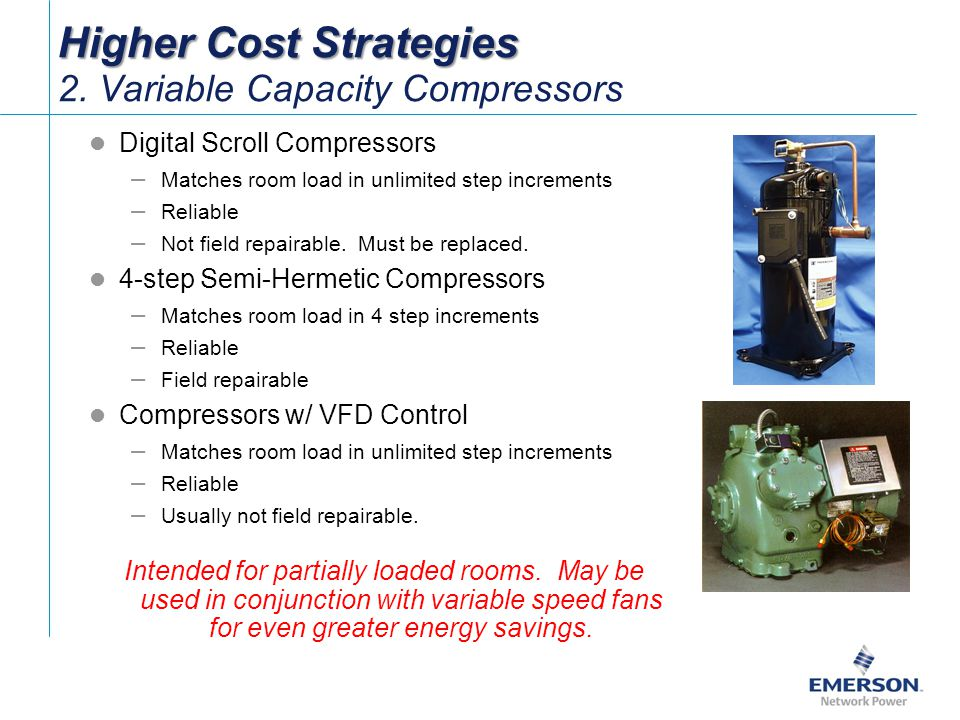 Digital Scroll Compressors – Matches room load in unlimited step increments – Reliable – Not field repairable.