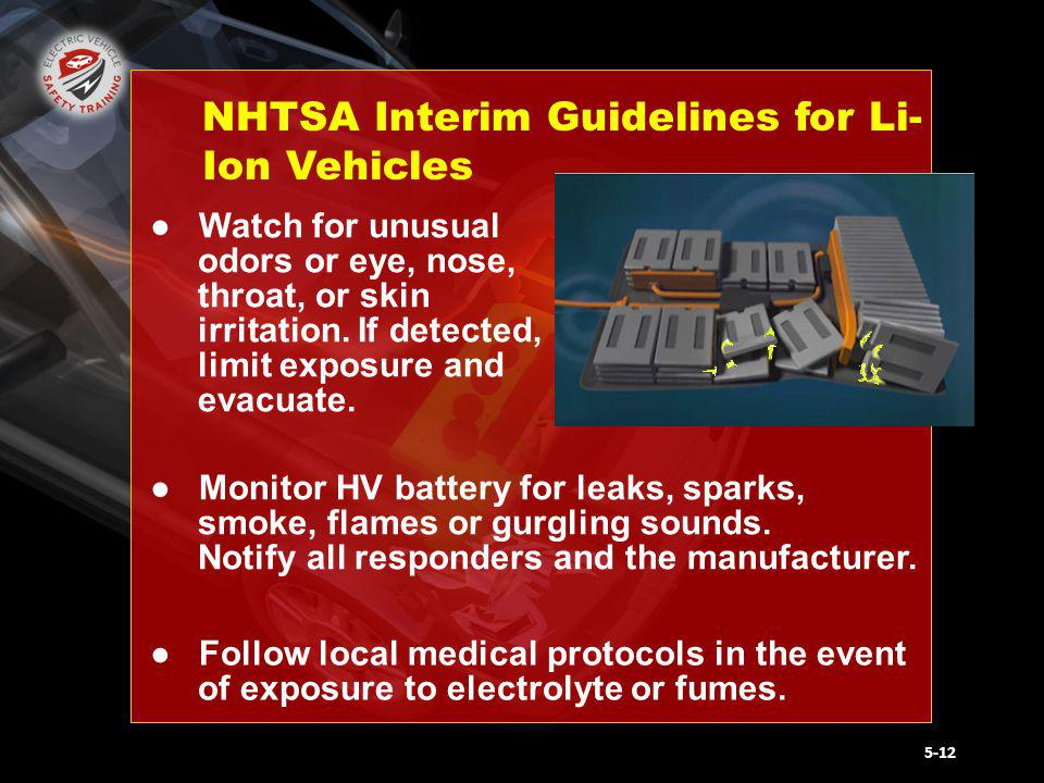 National Fire Protection Association ELECTRIC VEHICLE SAFETY FOR EMERGENCY RESPONDERS NHTSA Interim Guidelines for Li- Ion Vehicles Follow local medical protocols in the event of exposure to electrolyte or fumes.