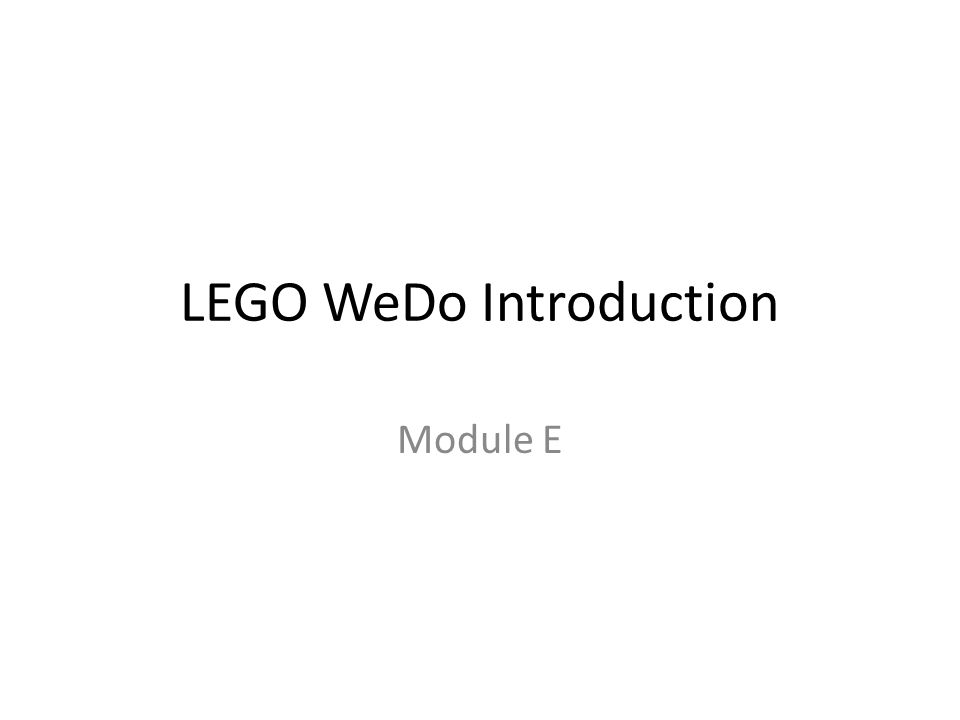 LEGO WeDo Introduction In this module you will learn about – robotics in everyday use – how you can use WeDos to facilitate positive youth development.