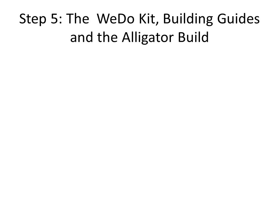 Step 5: The WeDo Kit, Building Guides and the Alligator Build