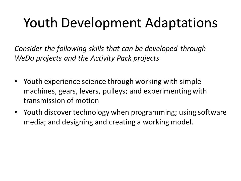 Youth Development Adaptations Consider the following skills that can be developed through WeDo projects and the Activity Pack projects Youth experienc
