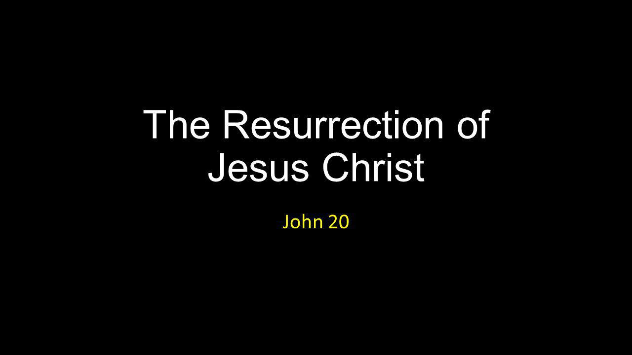 The Resurrection of Jesus Christ John 20