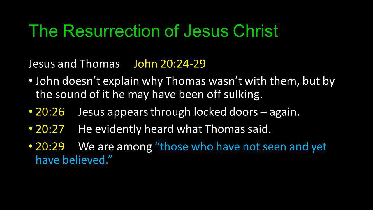 The Resurrection of Jesus Christ Jesus and Thomas John 20:24-29 John doesnt explain why Thomas wasnt with them, but by the sound of it he may have been off sulking.