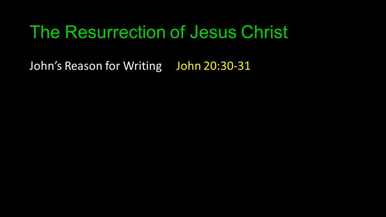 The Resurrection of Jesus Christ Johns Reason for Writing John 20:30-31