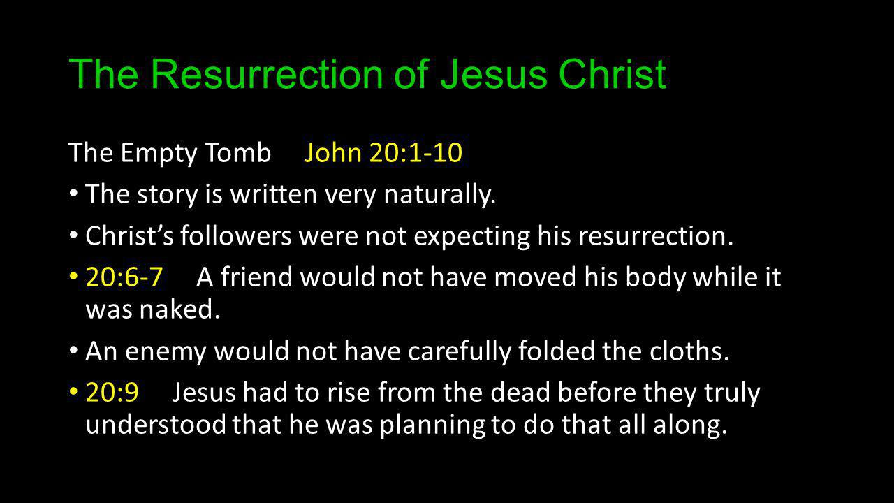 The Resurrection of Jesus Christ The Empty Tomb John 20:1-10 The story is written very naturally.