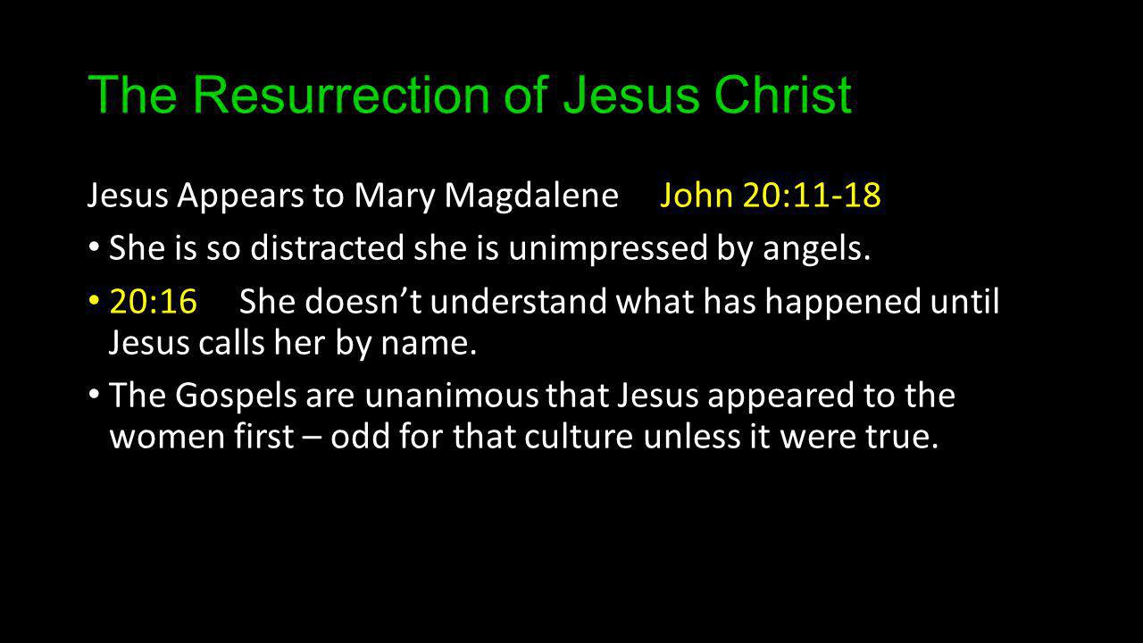 The Resurrection of Jesus Christ Jesus Appears to Mary Magdalene John 20:11-18 She is so distracted she is unimpressed by angels.