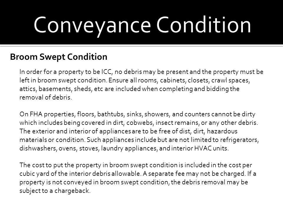 Broom Swept Condition In order for a property to be ICC, no debris may be present and the property must be left in broom swept condition. Ensure all r