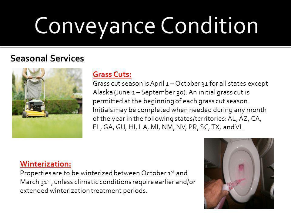 Seasonal Services Grass Cuts: Grass cut season is April 1 – October 31 for all states except Alaska (June 1 – September 30). An initial grass cut is p