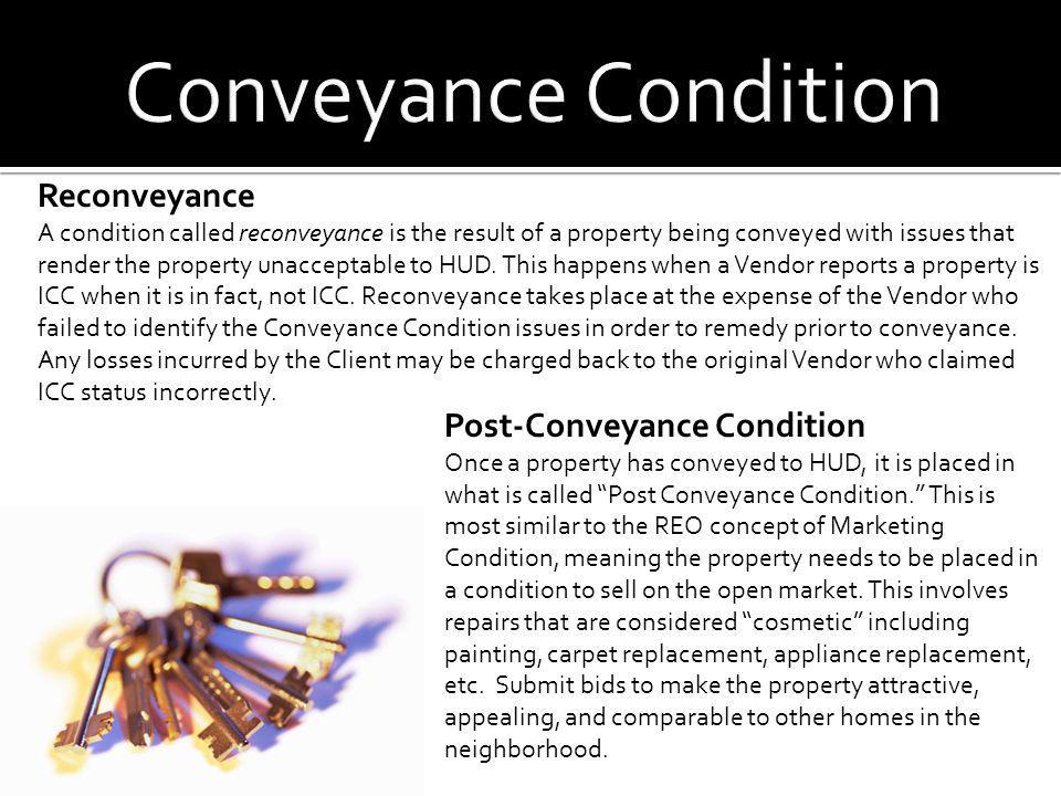 Reconveyance A condition called reconveyance is the result of a property being conveyed with issues that render the property unacceptable to HUD. This
