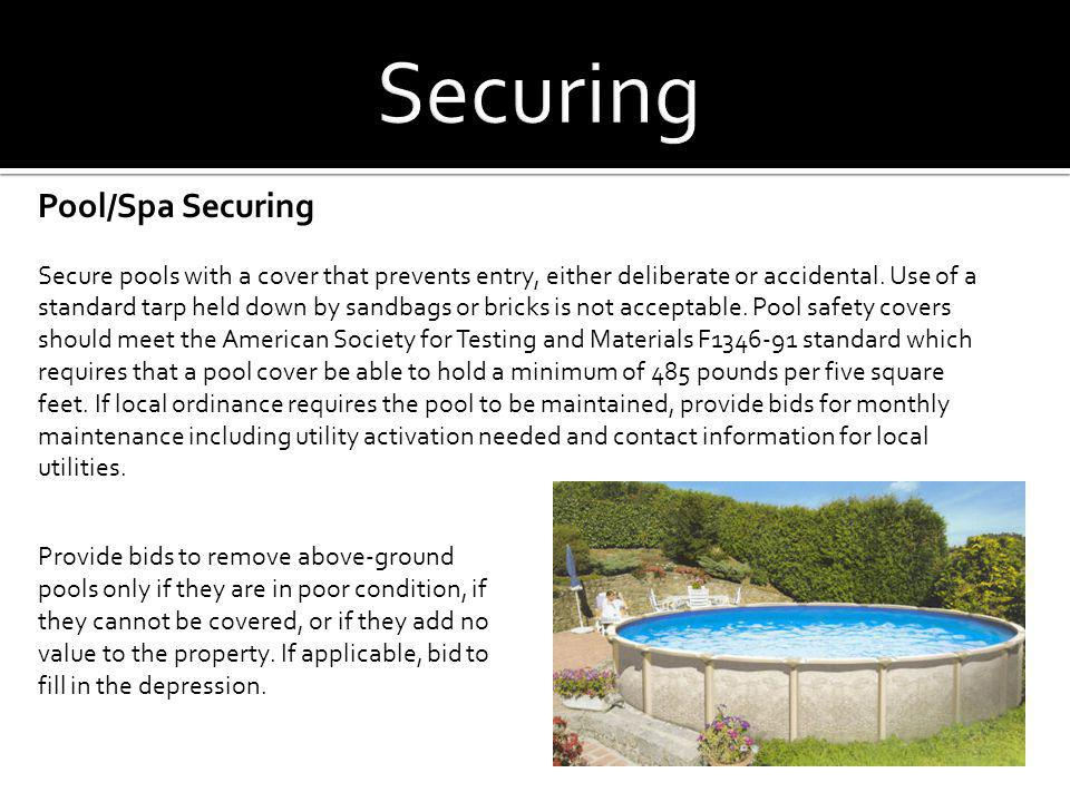 Pool/Spa Securing Secure pools with a cover that prevents entry, either deliberate or accidental. Use of a standard tarp held down by sandbags or bric