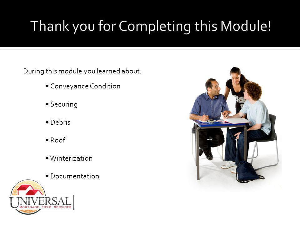 During this module you learned about: Conveyance Condition Securing Debris Roof Winterization Documentation