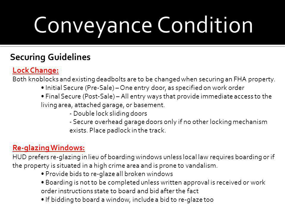 Securing Guidelines Lock Change: Both knoblocks and existing deadbolts are to be changed when securing an FHA property. Initial Secure (Pre-Sale) – On