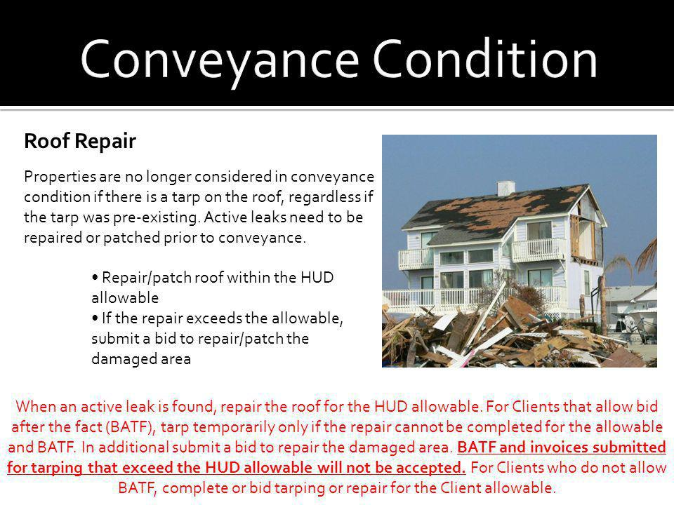 Roof Repair Properties are no longer considered in conveyance condition if there is a tarp on the roof, regardless if the tarp was pre-existing. Activ