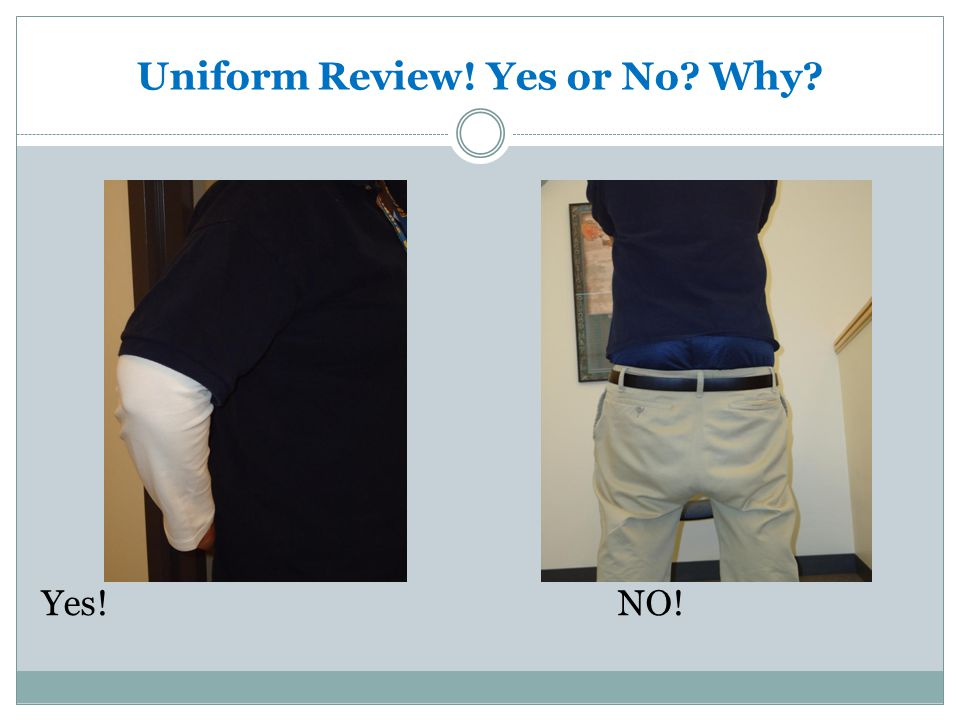 Uniform Review! Yes or No? Why? Yes!NO!