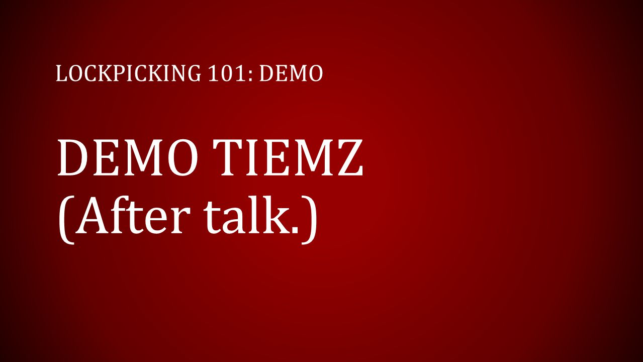 LOCKPICKING 101: DEMO DEMO TIEMZ (After talk.)