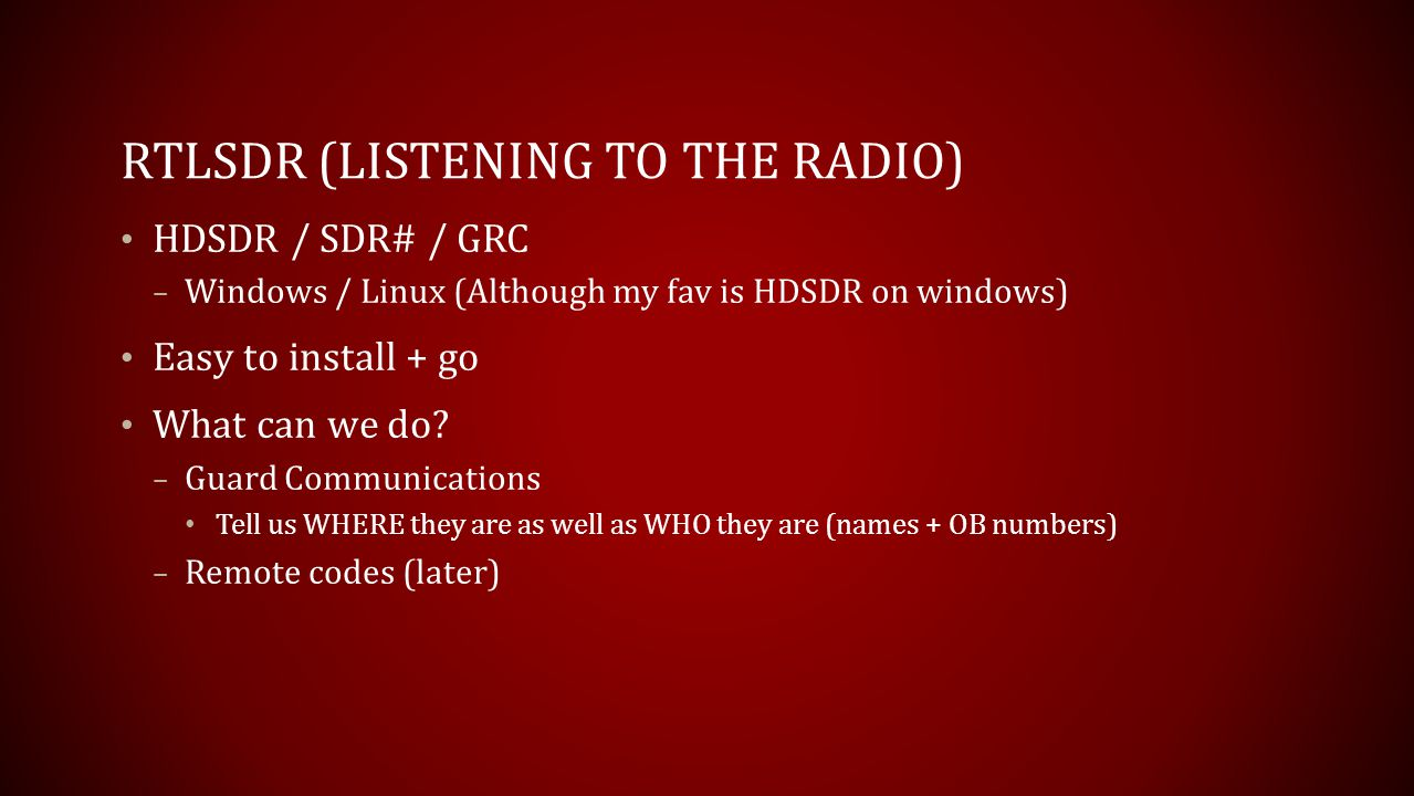 RTLSDR (LISTENING TO THE RADIO) HDSDR / SDR# / GRC – Windows / Linux (Although my fav is HDSDR on windows) Easy to install + go What can we do? – Guar
