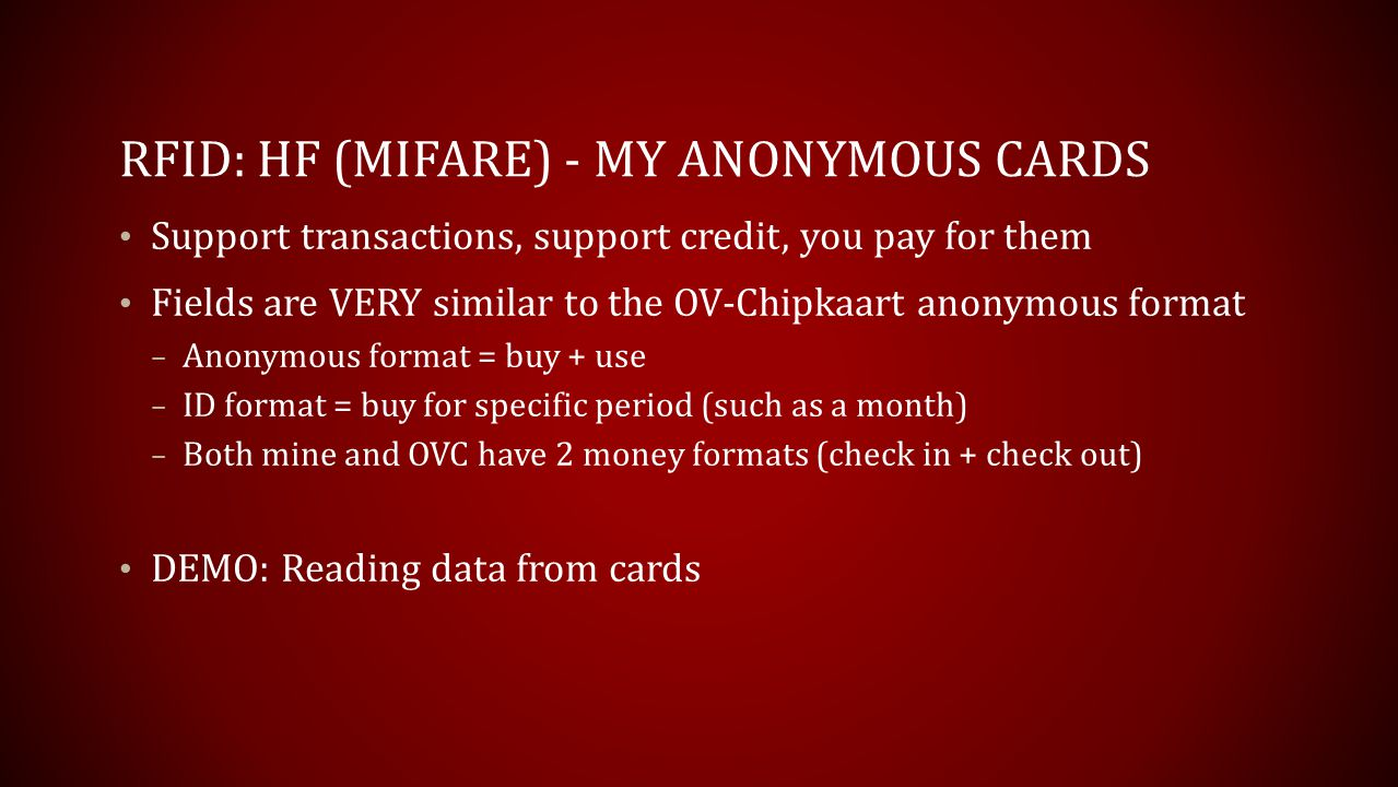 RFID: HF (MIFARE) - MY ANONYMOUS CARDS Support transactions, support credit, you pay for them Fields are VERY similar to the OV-Chipkaart anonymous fo