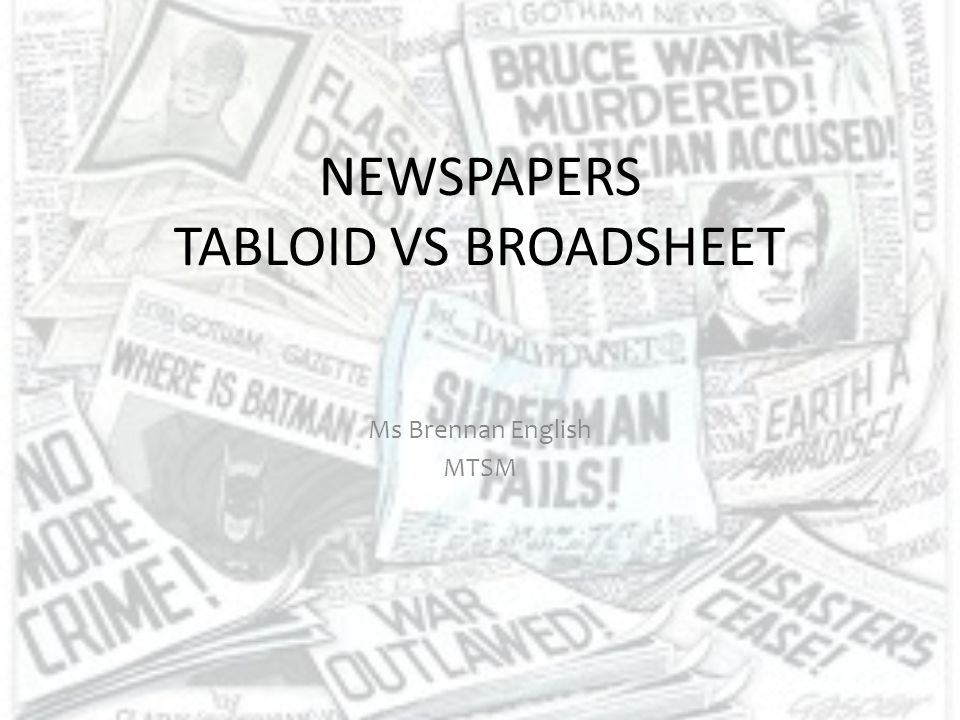 STYLE – tabloid or broadsheet – WHY.