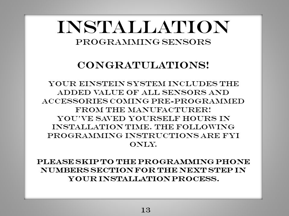 Installation Programming sensors Congratulations! Your Einstein system includes the added value of all sensors and accessories coming pre-programmed f