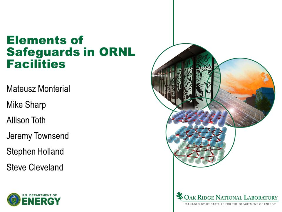 Elements of Safeguards in ORNL Facilities Mateusz Monterial Mike Sharp Allison Toth Jeremy Townsend Stephen Holland Steve Cleveland