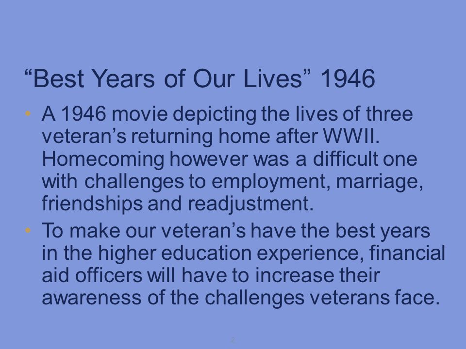 Best Years of Our Lives 1946 A 1946 movie depicting the lives of three veterans returning home after WWII.