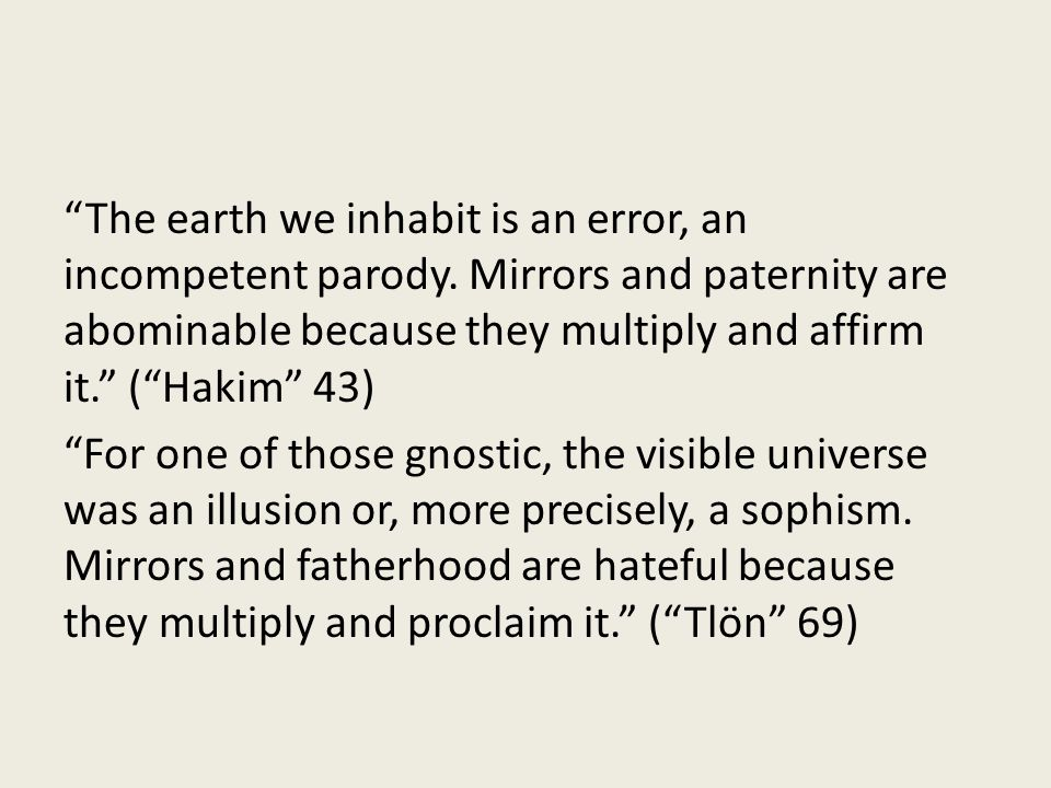 The earth we inhabit is an error, an incompetent parody.