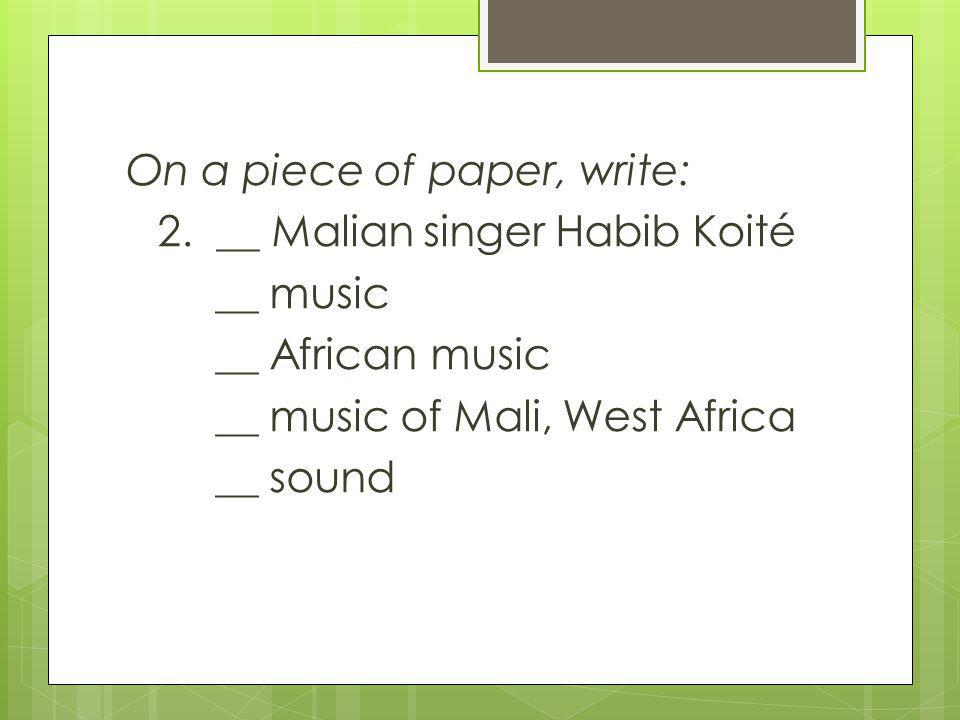 On a piece of paper, write: 2. __ Malian singer Habib Koité __ music __ African music __ music of Mali, West Africa __ sound