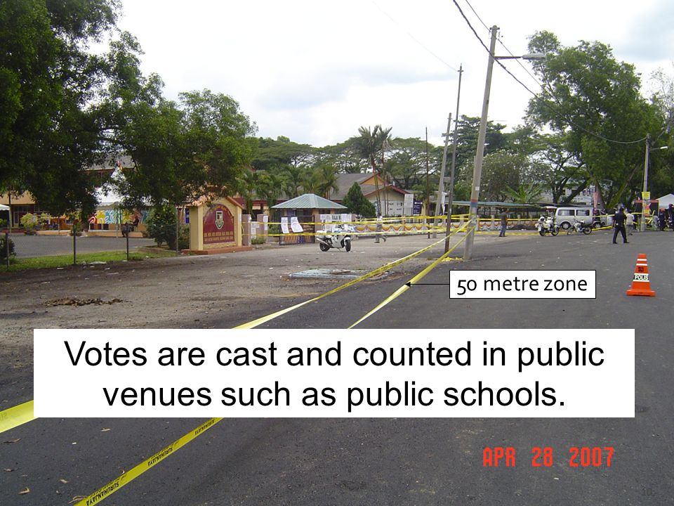 50 metre zone 10 Votes are cast and counted in public venues such as public schools.