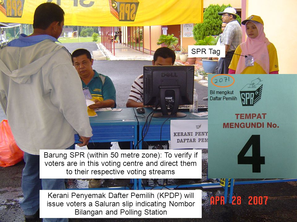 13 SPR Tag Barung SPR (within 50 metre zone): To verify if voters are in this voting centre and direct them to their respective voting streams Kerani