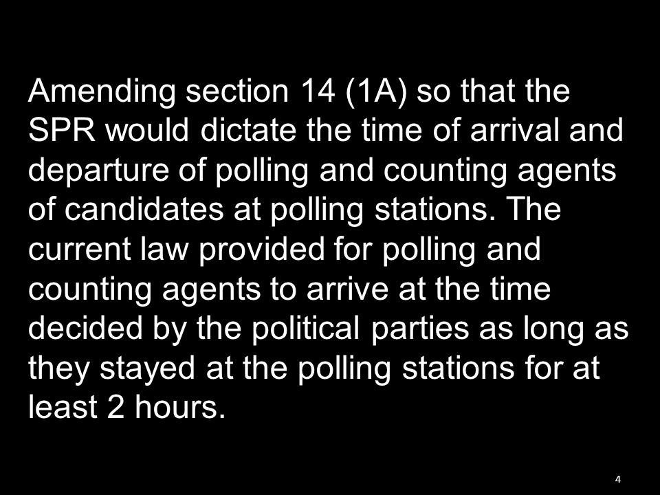 4 Amending section 14 (1A) so that the SPR would dictate the time of arrival and departure of polling and counting agents of candidates at polling sta