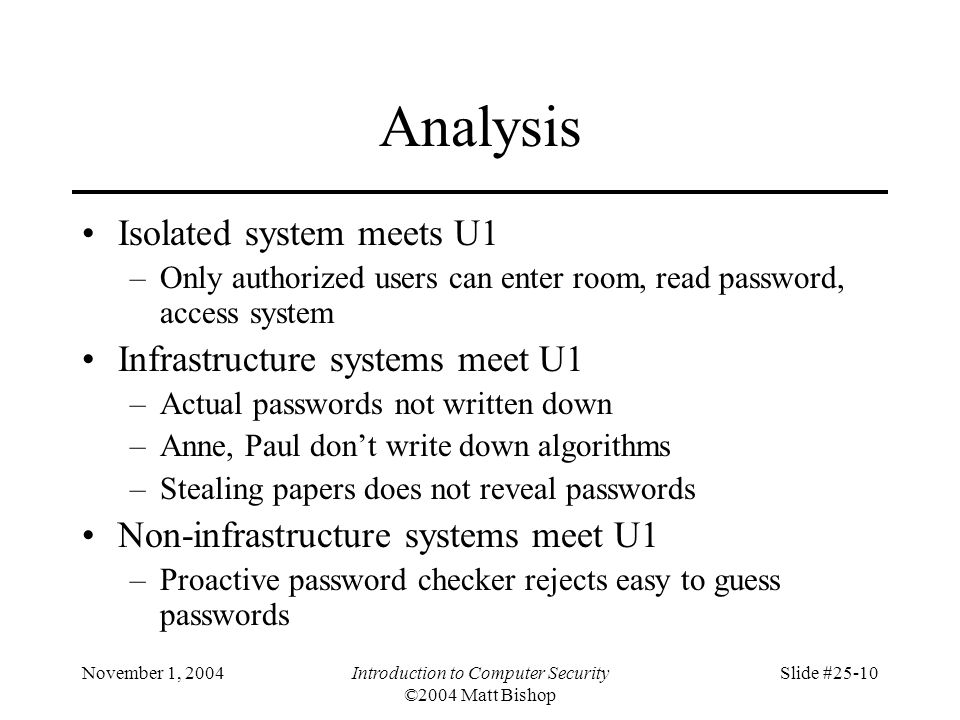 November 1, 2004Introduction to Computer Security ©2004 Matt Bishop Slide #25-10 Analysis Isolated system meets U1 –Only authorized users can enter ro