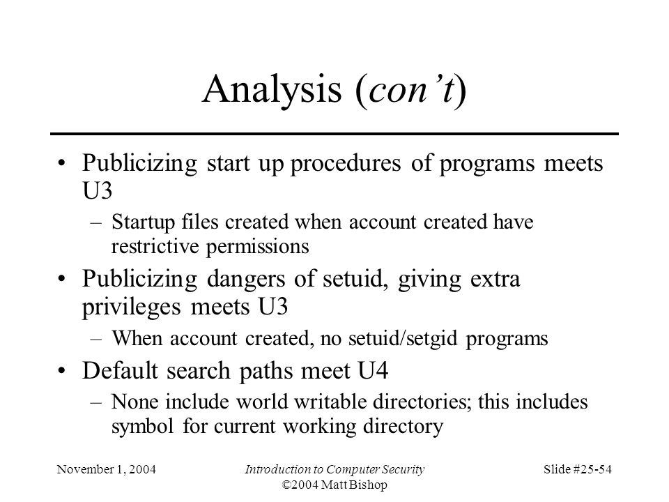 November 1, 2004Introduction to Computer Security ©2004 Matt Bishop Slide #25-54 Analysis (cont) Publicizing start up procedures of programs meets U3