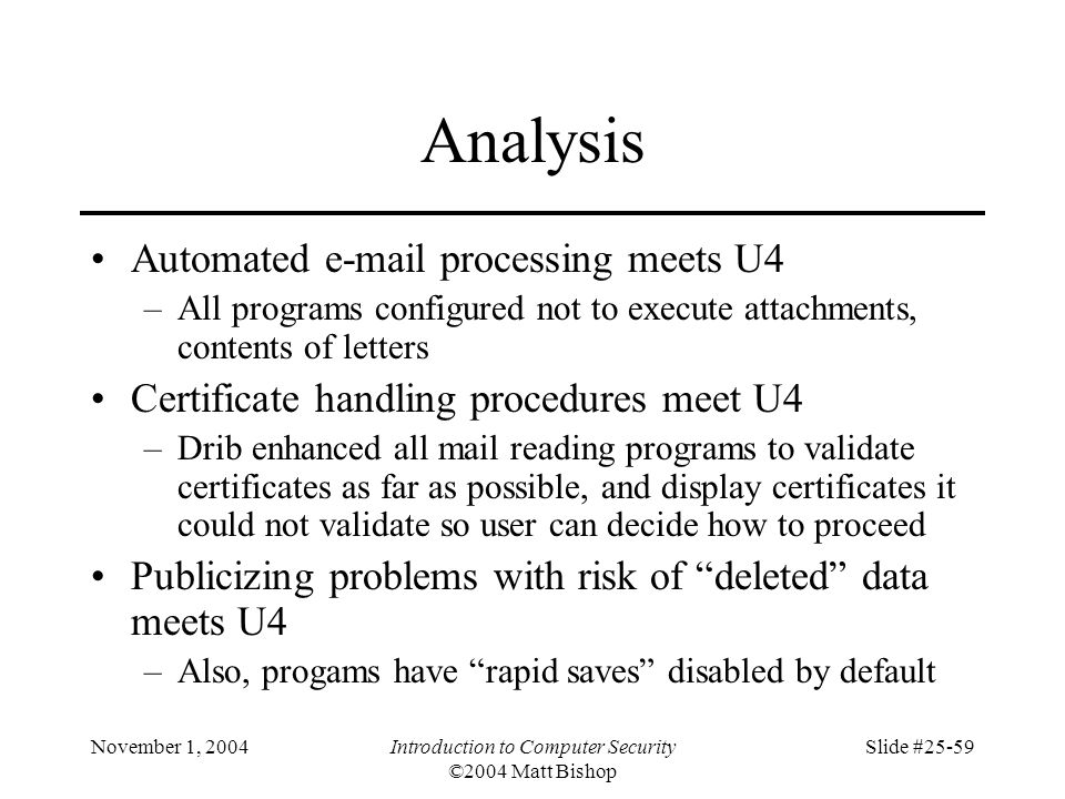 November 1, 2004Introduction to Computer Security ©2004 Matt Bishop Slide #25-59 Analysis Automated e-mail processing meets U4 –All programs configure