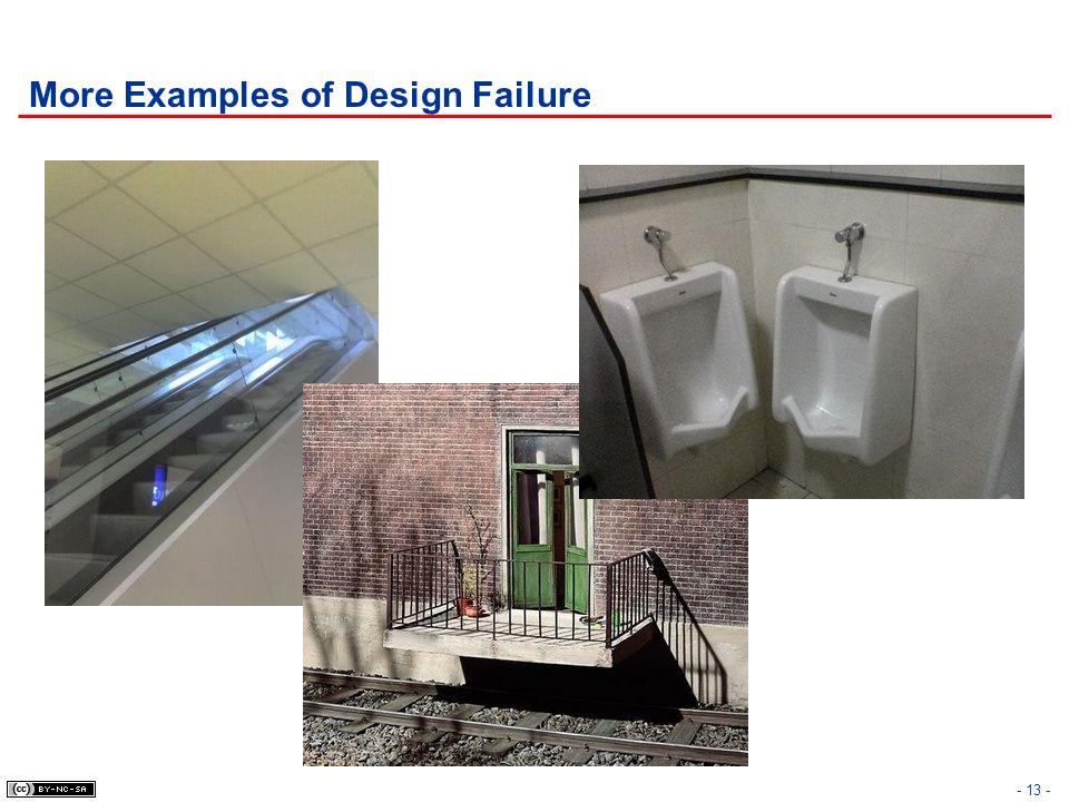 More Examples of Design Failure - 13 -