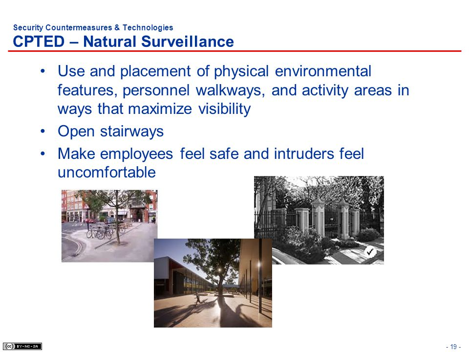 Security Countermeasures & Technologies CPTED – Natural Surveillance Use and placement of physical environmental features, personnel walkways, and act