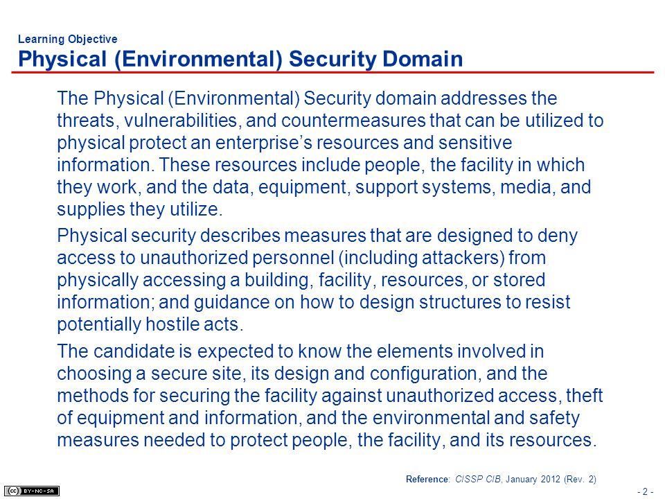 - 2 - Learning Objective Physical (Environmental) Security Domain The Physical (Environmental) Security domain addresses the threats, vulnerabilities,