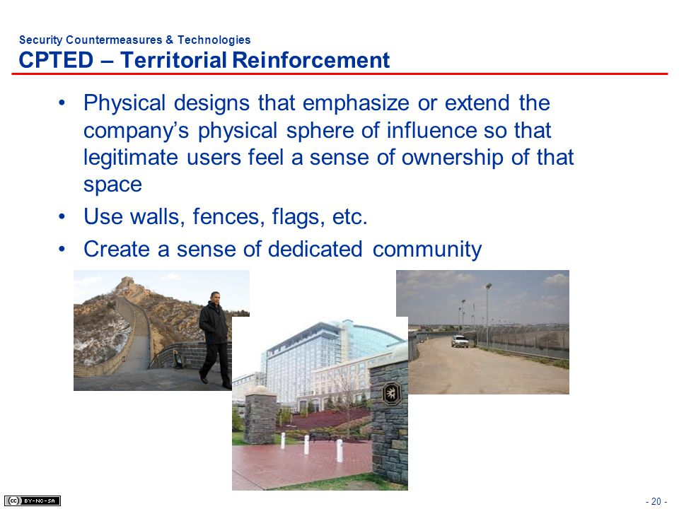 Security Countermeasures & Technologies CPTED – Territorial Reinforcement Physical designs that emphasize or extend the companys physical sphere of in
