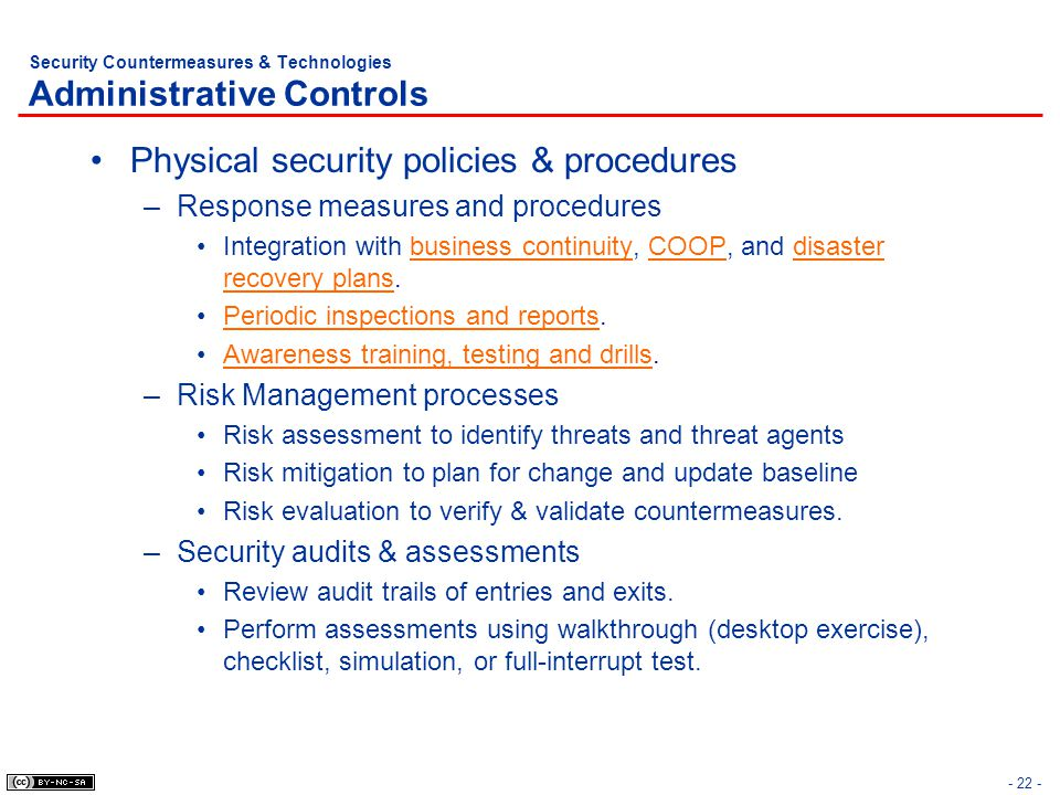 - 22 - Security Countermeasures & Technologies Administrative Controls Physical security policies & procedures –Response measures and procedures Integration with business continuity, COOP, and disaster recovery plans.