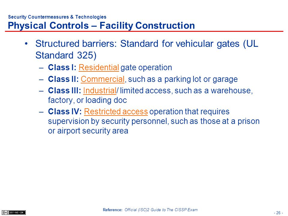 - 26 - Security Countermeasures & Technologies Physical Controls – Facility Construction Structured barriers: Standard for vehicular gates (UL Standar