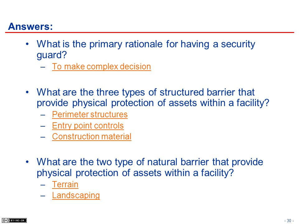 Answers: What is the primary rationale for having a security guard? – To make complex decision What are the three types of structured barrier that pro