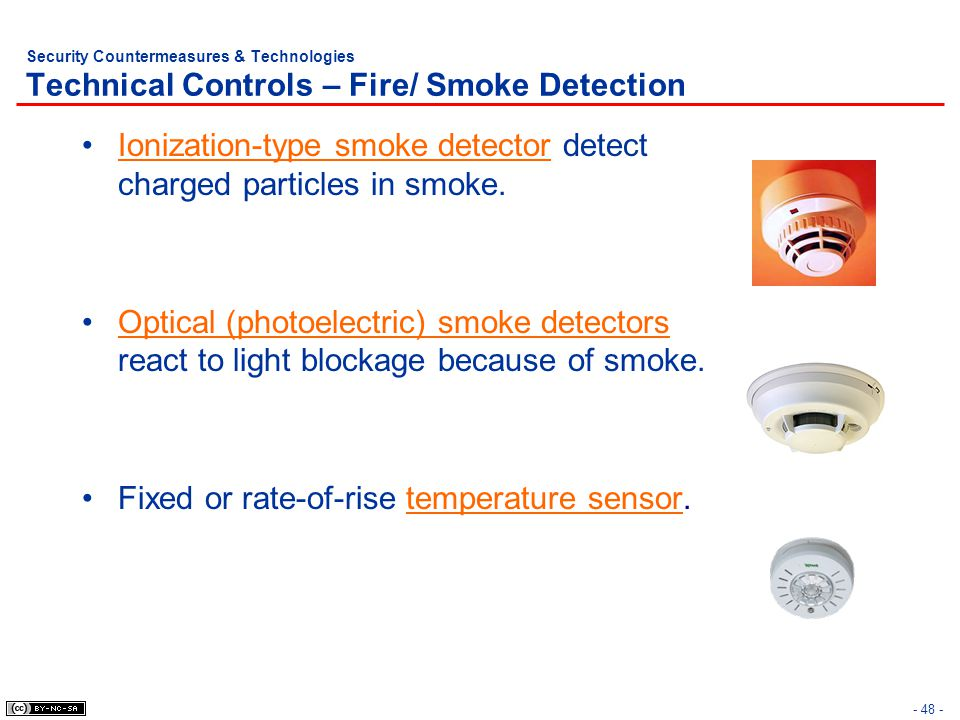 - 48 - Security Countermeasures & Technologies Technical Controls – Fire/ Smoke Detection Ionization-type smoke detector detect charged particles in s