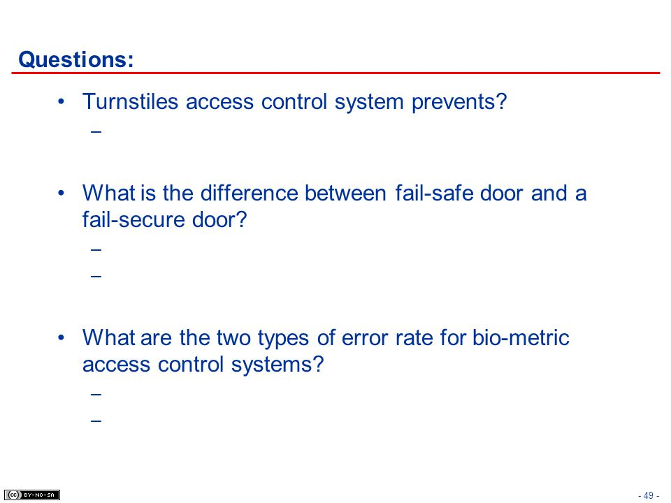 Questions: Turnstiles access control system prevents? – What is the difference between fail-safe door and a fail-secure door? – What are the two types