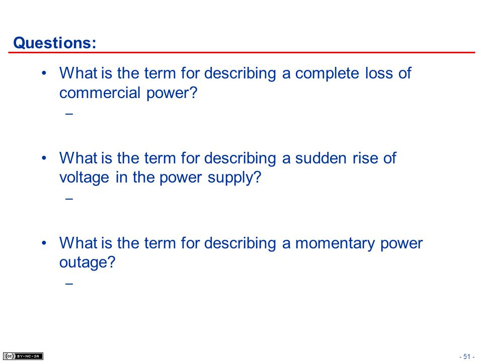 Questions: What is the term for describing a complete loss of commercial power? – What is the term for describing a sudden rise of voltage in the powe