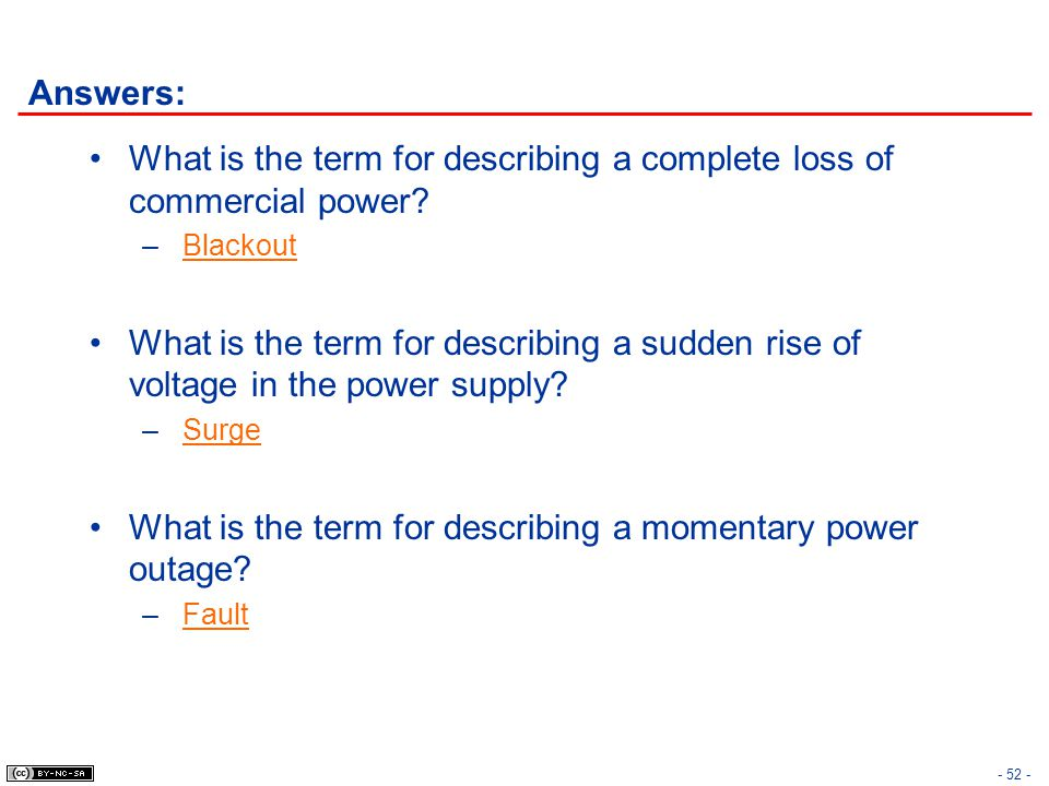 Answers: What is the term for describing a complete loss of commercial power? – Blackout What is the term for describing a sudden rise of voltage in t