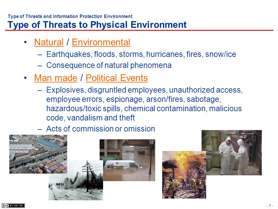 - 7 - Type of Threats and Information Protection Environment Type of Threats to Physical Environment Natural / Environmental –Earthquakes, floods, sto